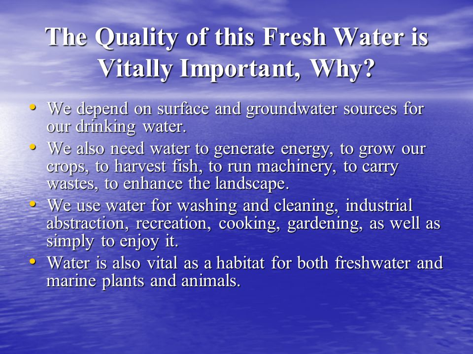 The Quality of this Fresh Water is Vitally Important, Why