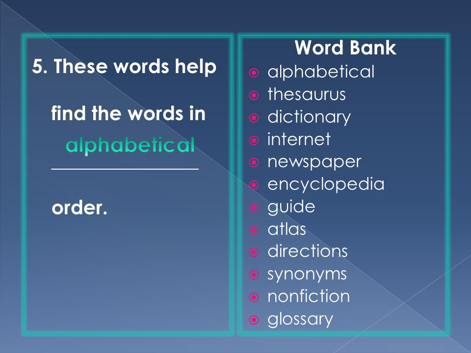 5. These words help find the words in _______________ order.