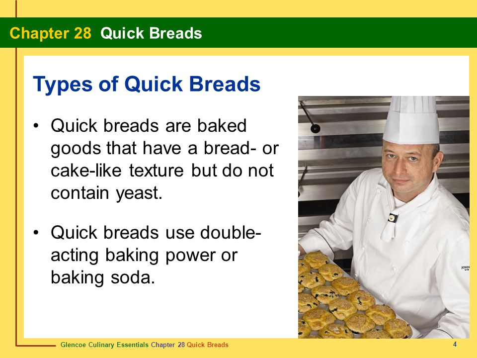 Types of Quick Breads Quick breads are baked goods that have a bread- or cake-like texture but do not contain yeast.