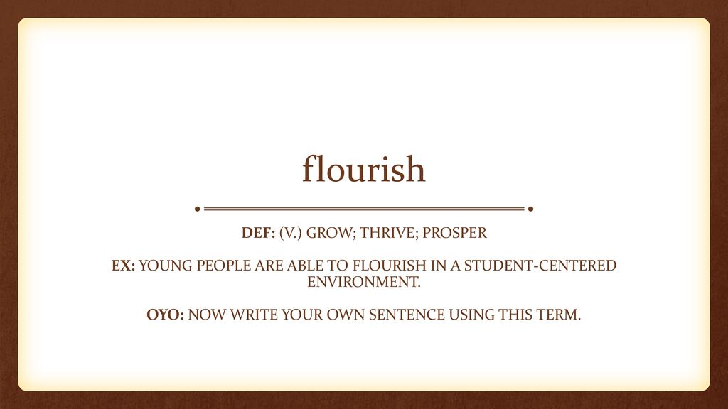 flourish+Def%3A+%28v.%29+grow%3B+thrive%3B+prosper.jpg