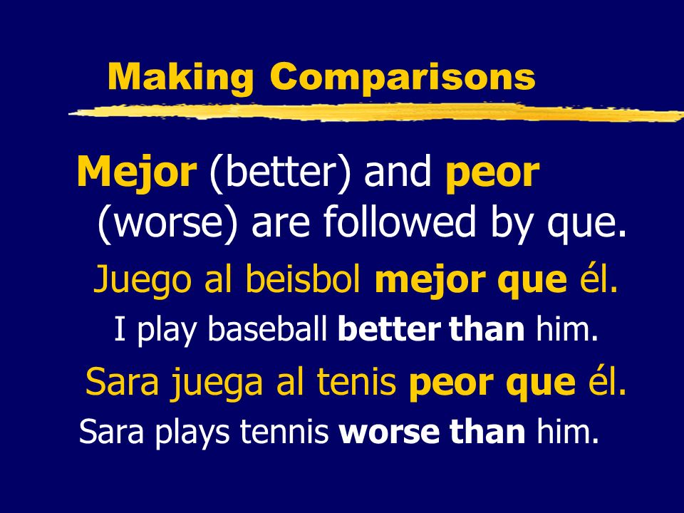 Mejor (better) and peor (worse) are followed by que.