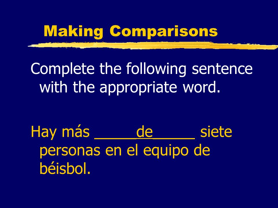 Making Comparisons Complete the following sentence with the appropriate word.