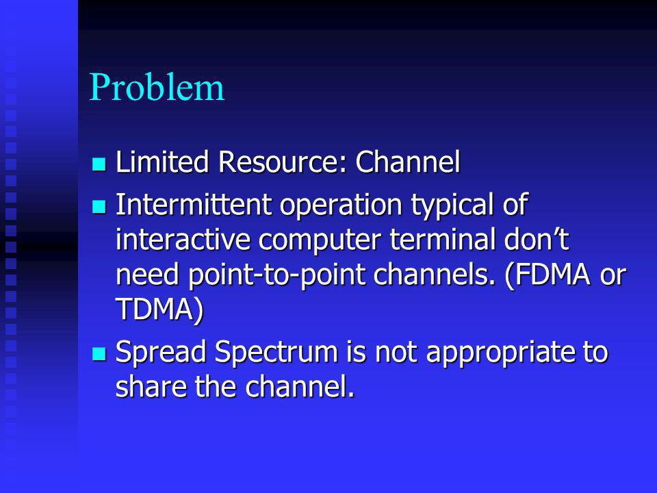 Problem Limited Resource: Channel