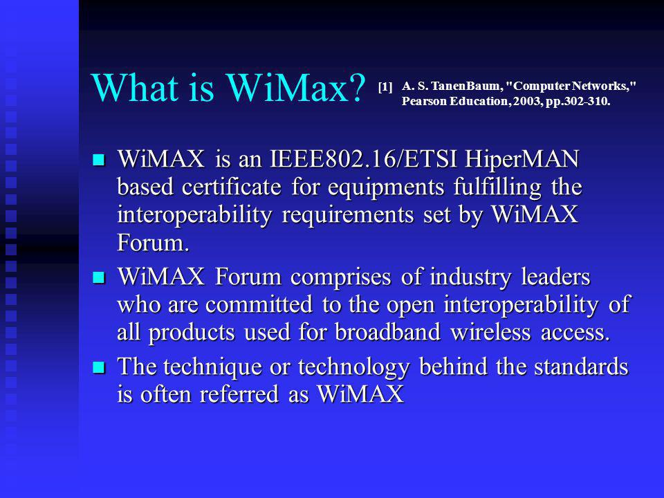 What is WiMax A. S. TanenBaum, Computer Networks, Pearson Education, 2003, pp [1]