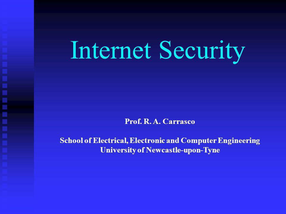 Internet Security Prof. R. A. Carrasco