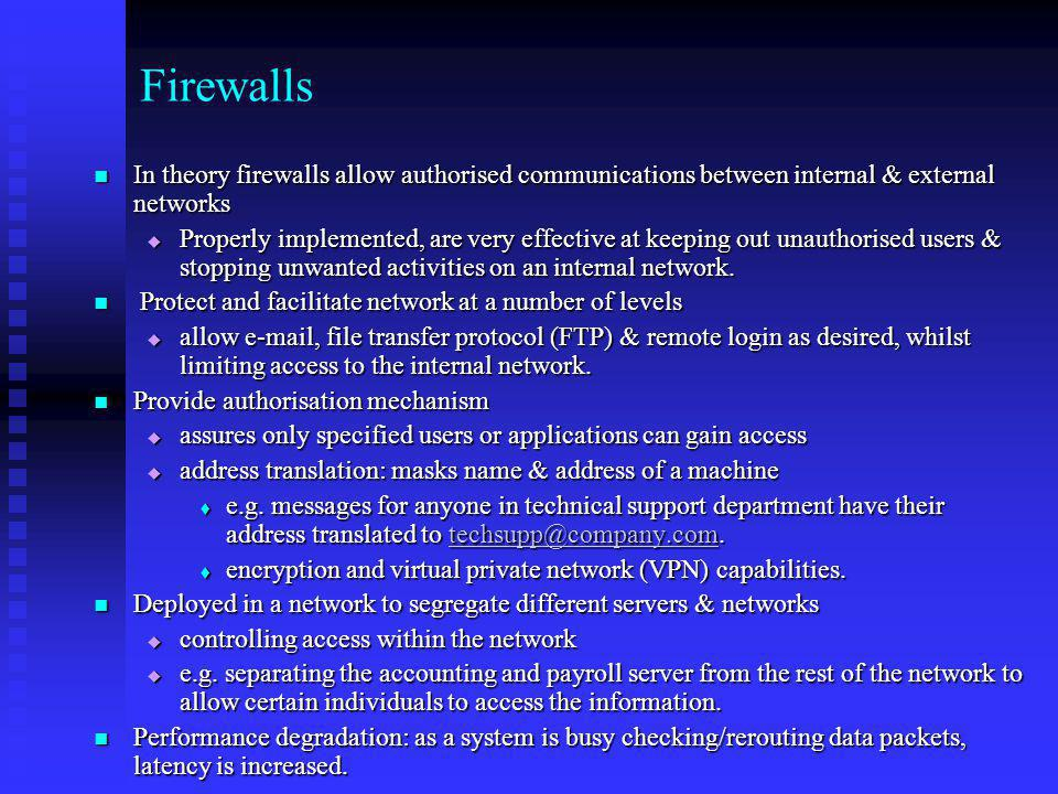 Firewalls In theory firewalls allow authorised communications between internal & external networks.