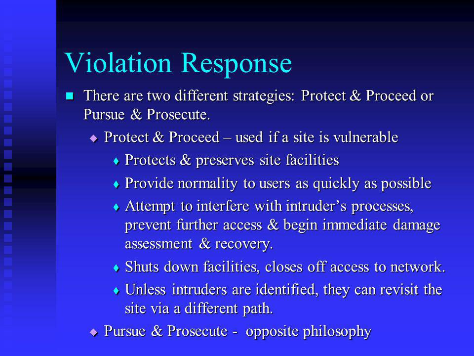 Violation Response There are two different strategies: Protect & Proceed or Pursue & Prosecute. Protect & Proceed – used if a site is vulnerable.
