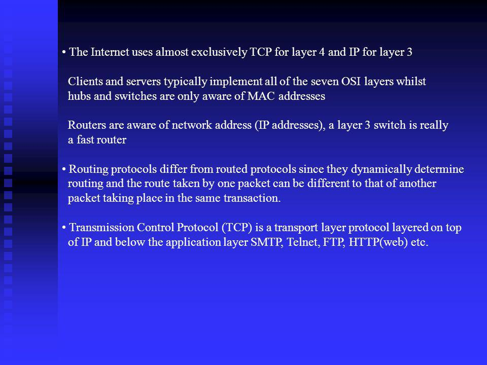 The Internet uses almost exclusively TCP for layer 4 and IP for layer 3
