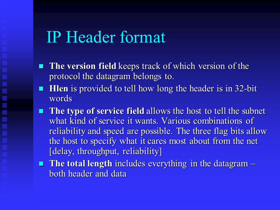 IP Header format The version field keeps track of which version of the protocol the datagram belongs to.