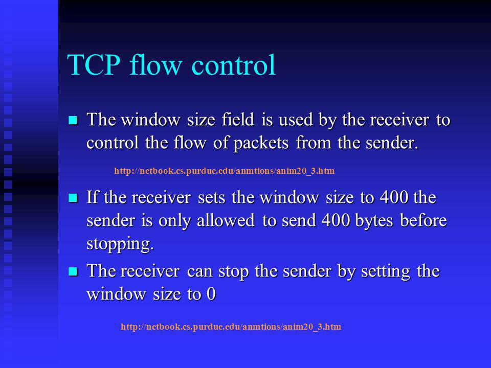 TCP flow control The window size field is used by the receiver to control the flow of packets from the sender.
