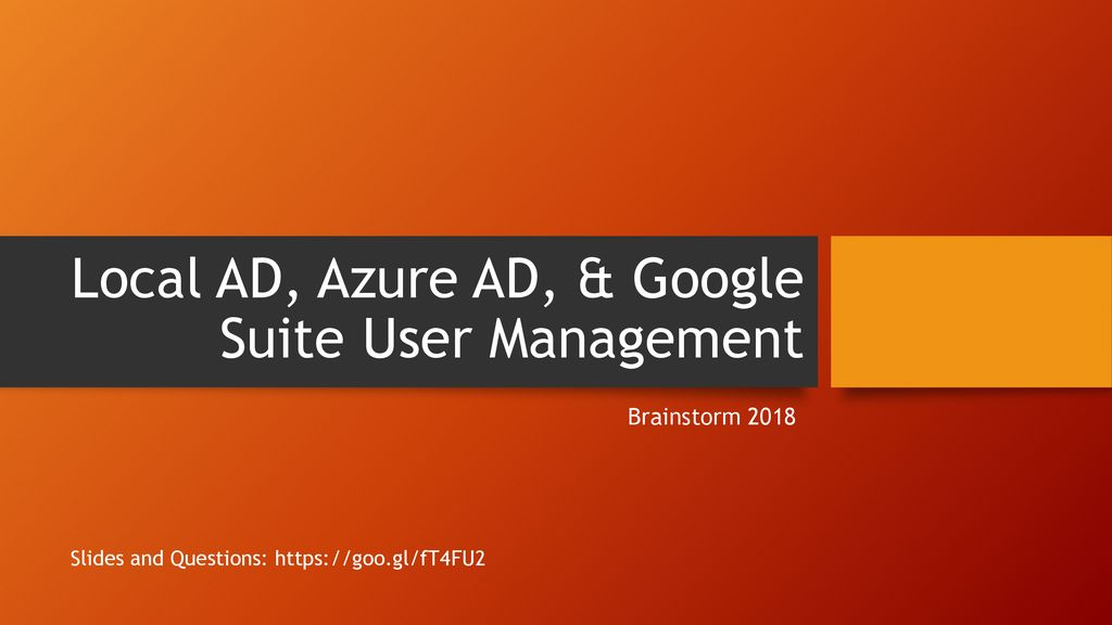 Local AD, Azure AD, & Google Suite User Management - ppt