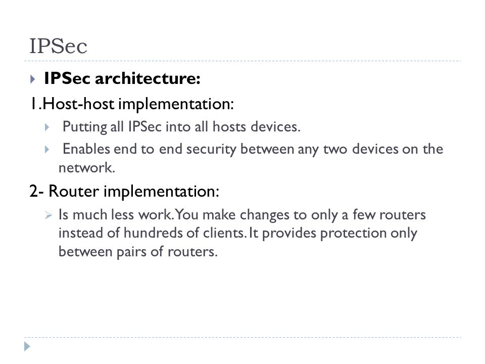 IPSec IPSec architecture: 1.Host-host implementation: