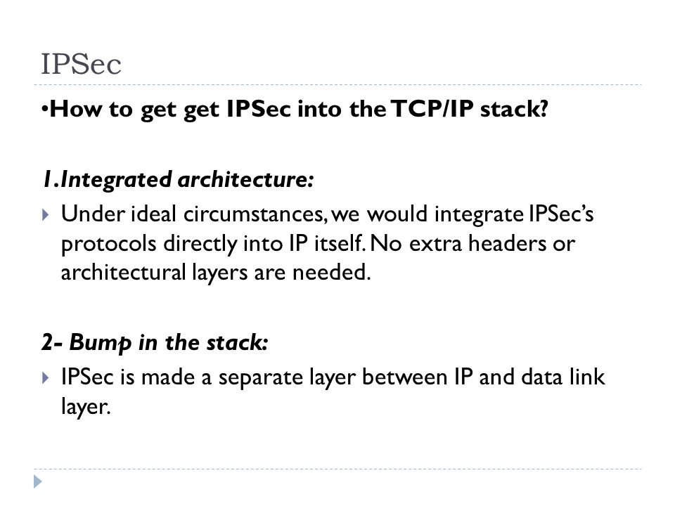 IPSec •How to get get IPSec into the TCP/IP stack