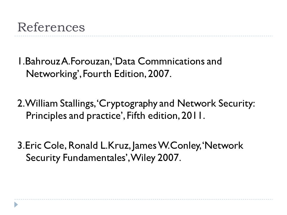 References 1.Bahrouz A.Forouzan, 'Data Commnications and Networking', Fourth Edition,