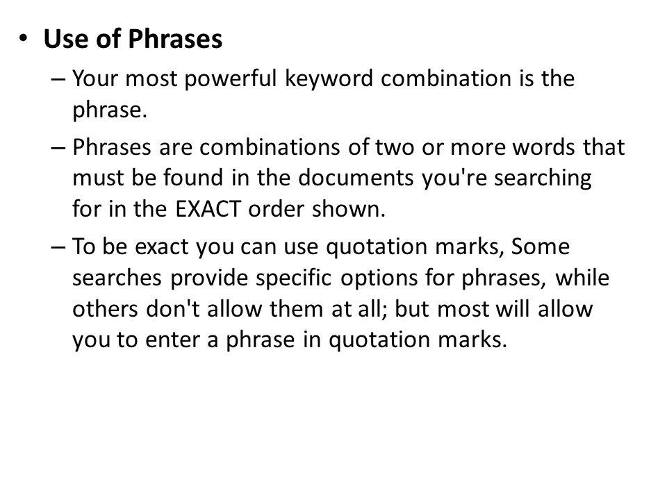 Use of Phrases Your most powerful keyword combination is the phrase.