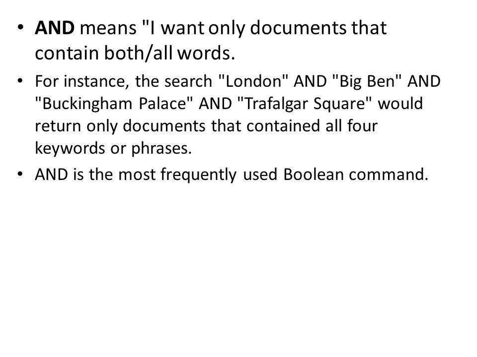 AND means I want only documents that contain both/all words.