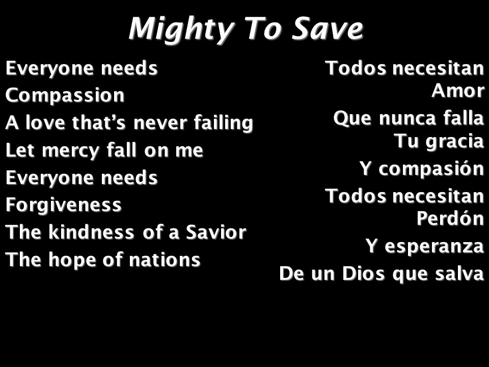Mighty To Save Everyone needs Compassion A love that's never failing