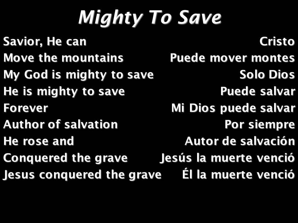 Mighty To Save Savior, He can Move the mountains