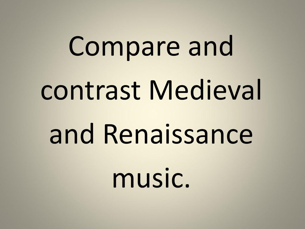 compare and contrast medieval and renaissance music