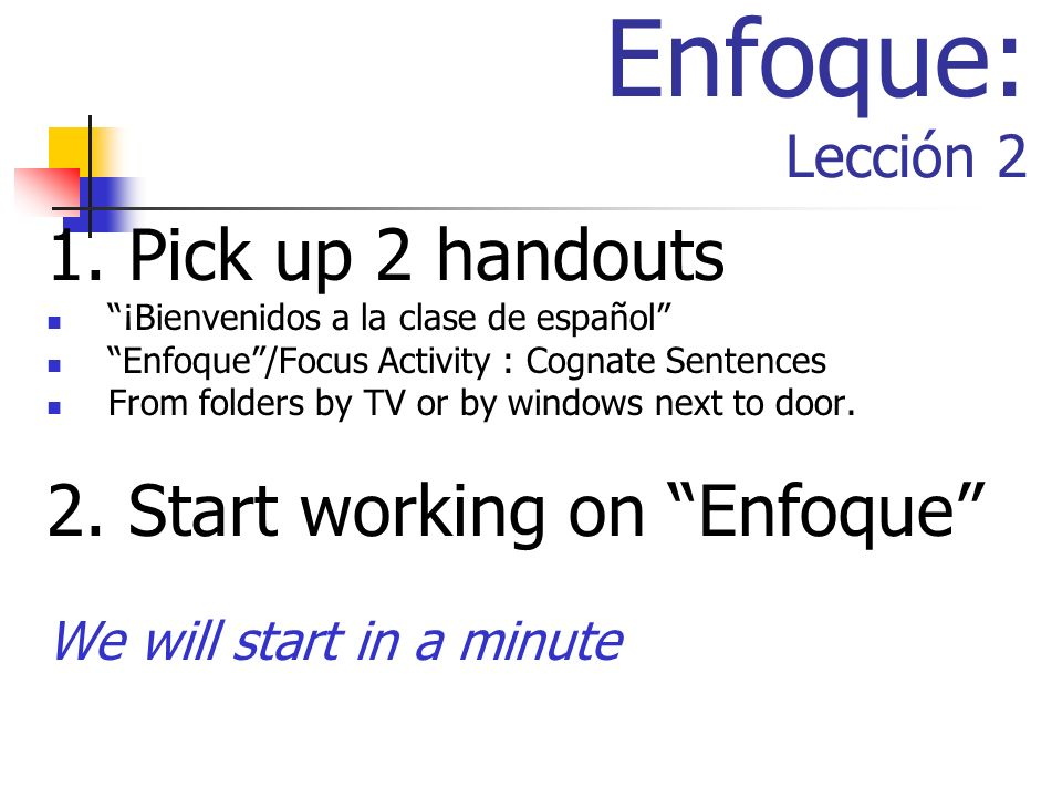 Enfoque: Lección 2 1. Pick up 2 handouts 2. Start working on Enfoque