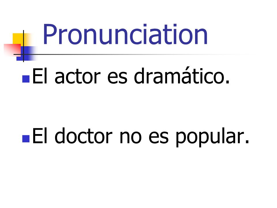 Pronunciation El actor es dramático. El doctor no es popular.