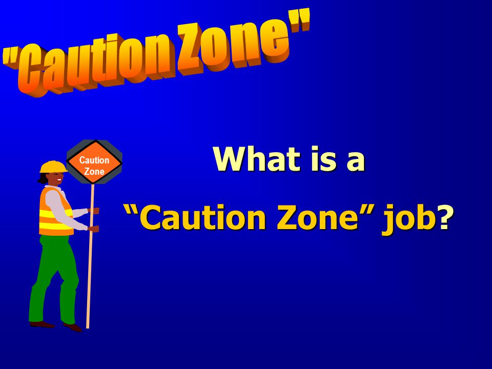 What is a Caution Zone job
