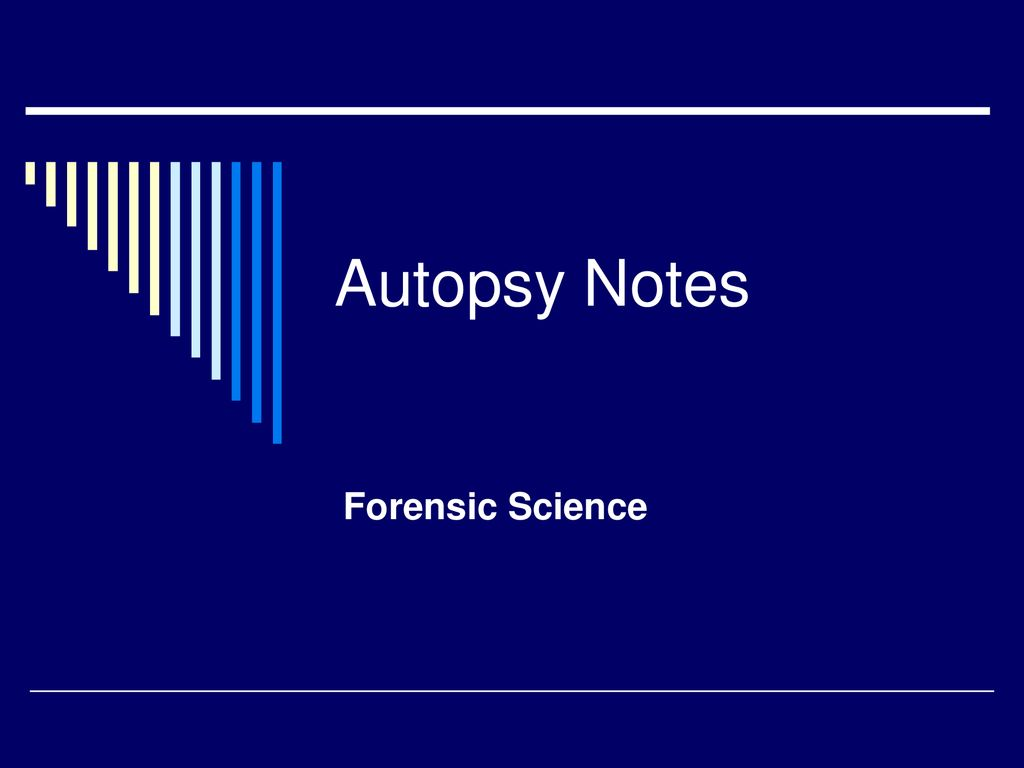 Autopsy Notes Forensic Science Ppt Download
