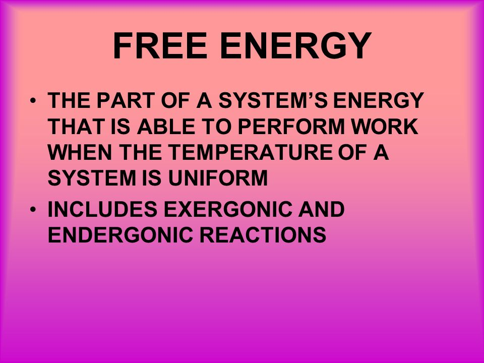 FREE ENERGY THE PART OF A SYSTEM'S ENERGY THAT IS ABLE TO PERFORM WORK WHEN THE TEMPERATURE OF A SYSTEM IS UNIFORM.