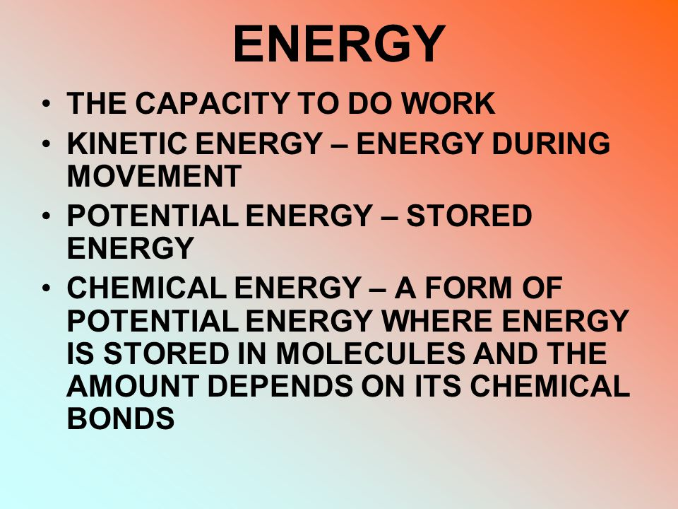 ENERGY THE CAPACITY TO DO WORK KINETIC ENERGY – ENERGY DURING MOVEMENT