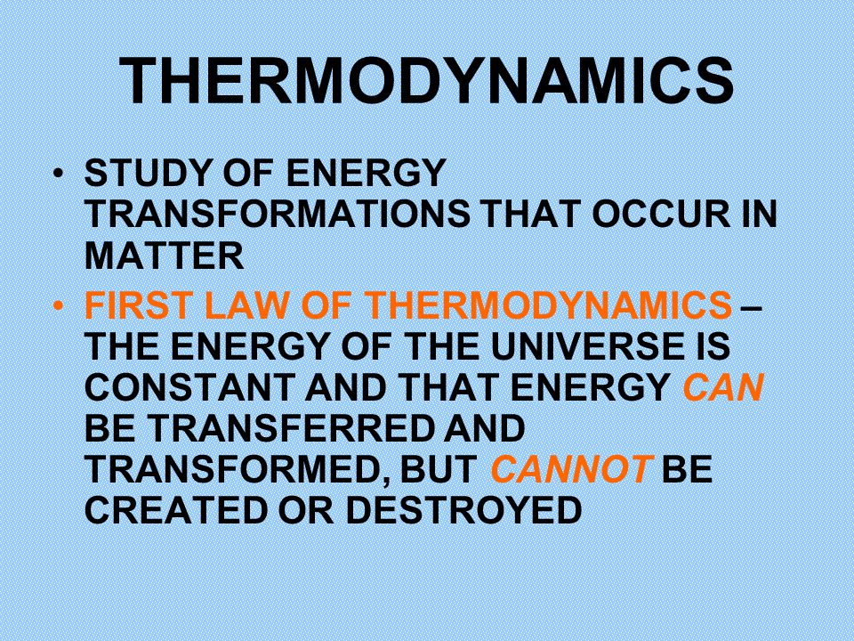 THERMODYNAMICS STUDY OF ENERGY TRANSFORMATIONS THAT OCCUR IN MATTER