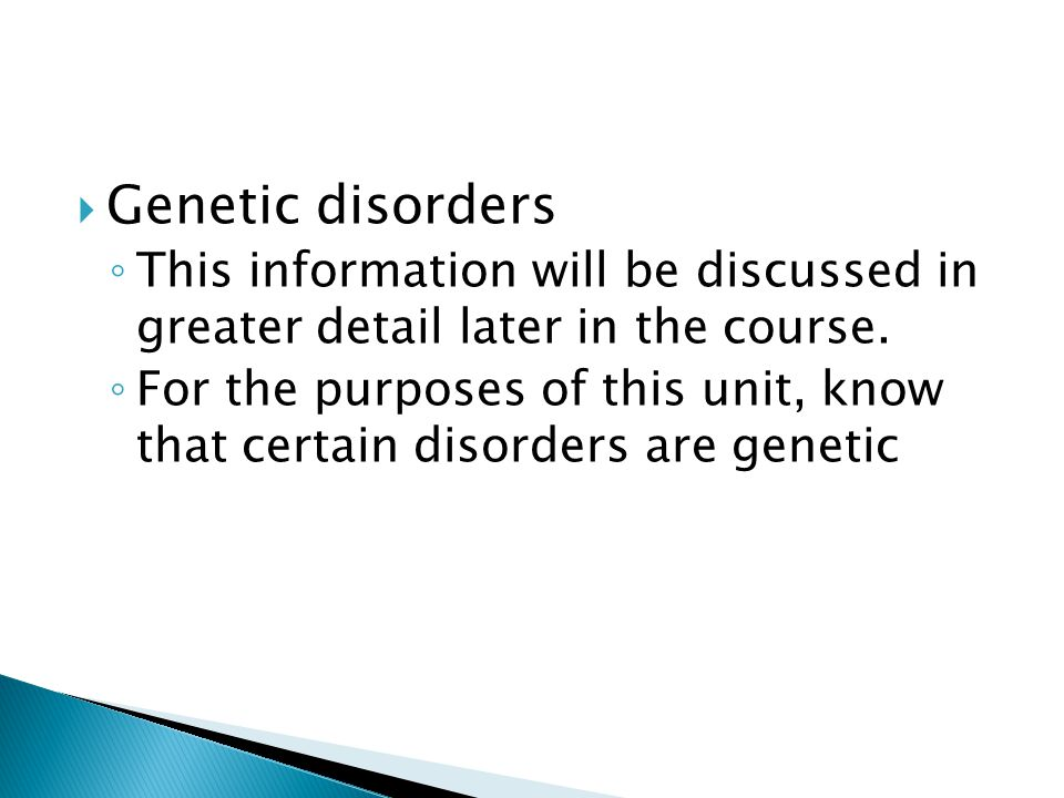 Genetic disorders This information will be discussed in greater detail later in the course.