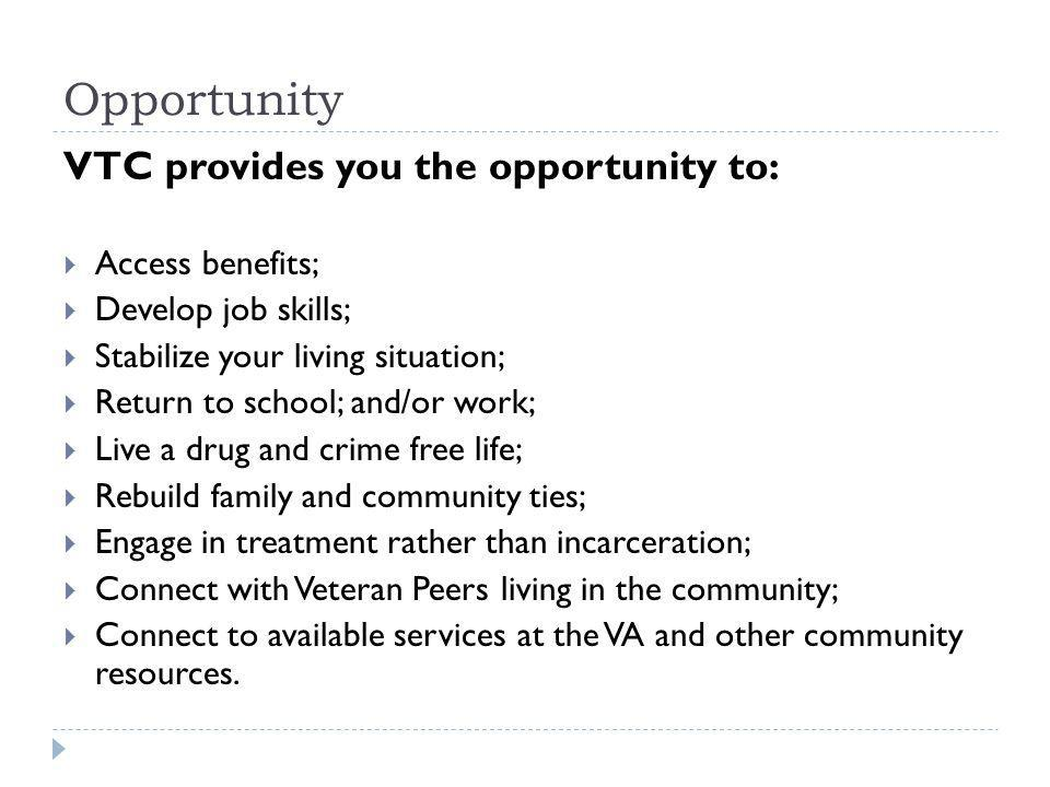 Opportunity VTC provides you the opportunity to: Access benefits;