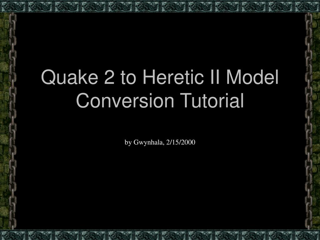 Quake 2 to Heretic II Model Conversion Tutorial - ppt download