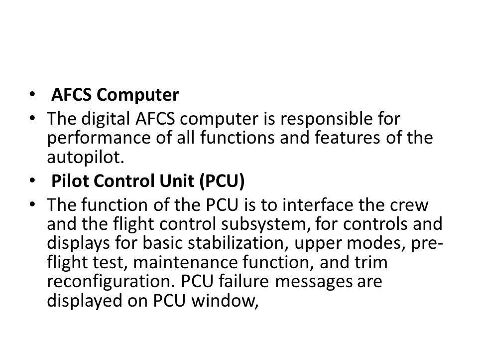 AFCS Computer The digital AFCS computer is responsible for performance of all functions and features of the autopilot.