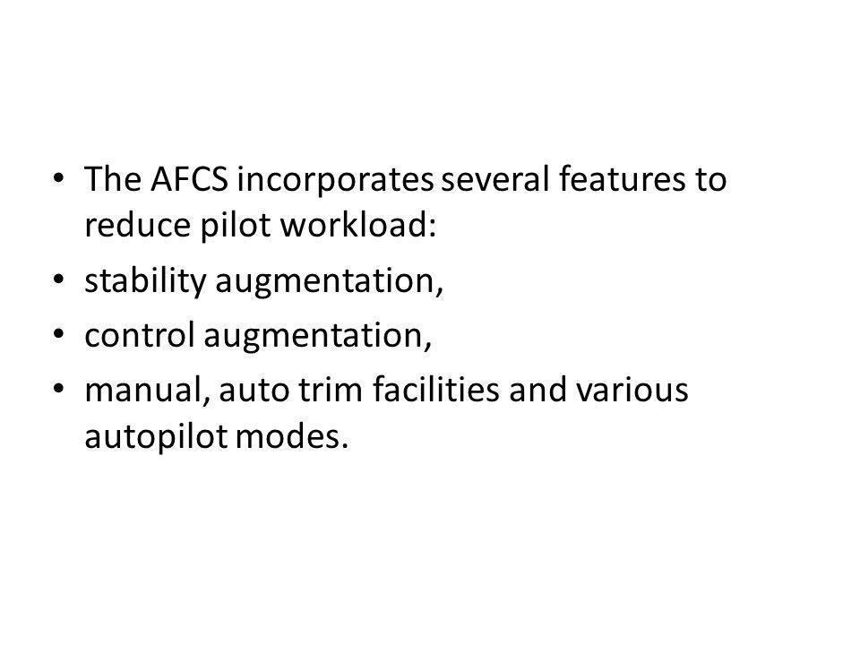 The AFCS incorporates several features to reduce pilot workload: