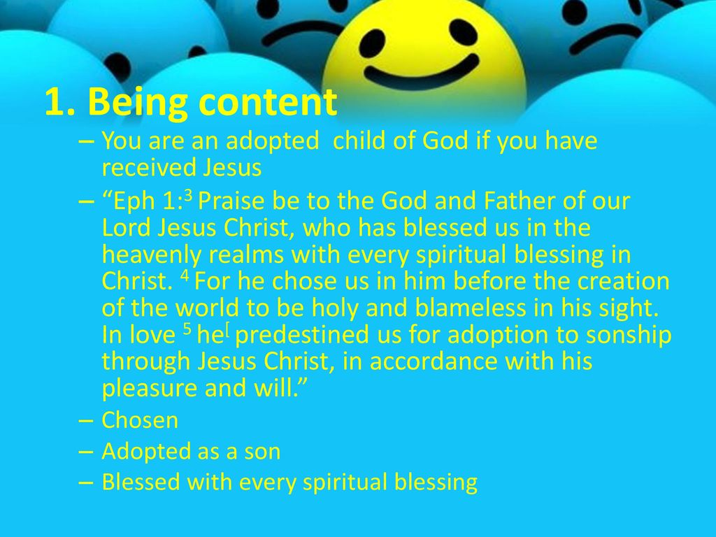 1. Being content You are an adopted child of God if you have received Jesus.