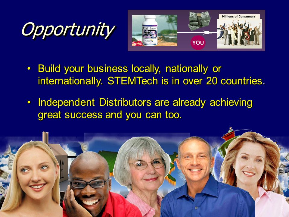 Opportunity Build your business locally, nationally or internationally. STEMTech is in over 20 countries.