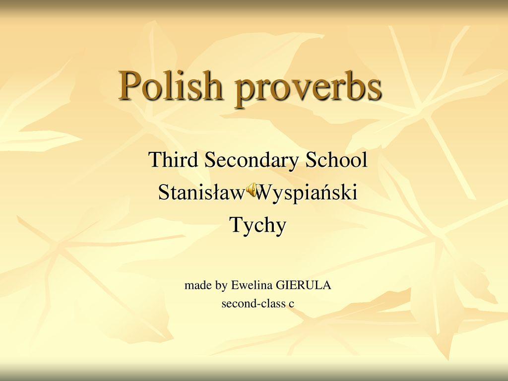 Polish Proverbs Third Secondary School Stanisław Wyspiański