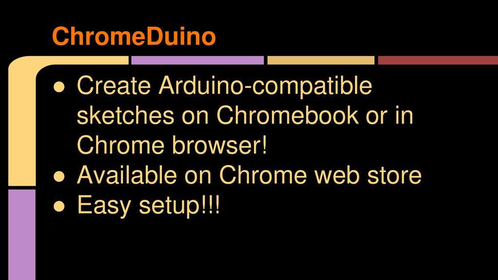 ChromeDuino Create Arduino-compatible sketches on Chromebook
