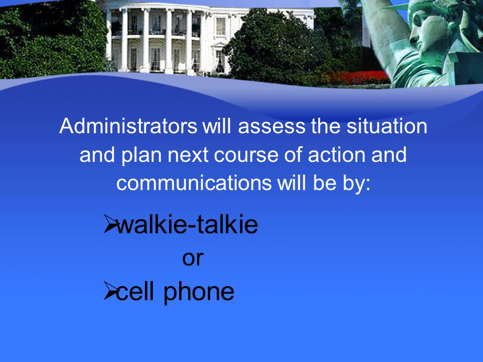 walkie-talkie cell phone or Administrators will assess the situation