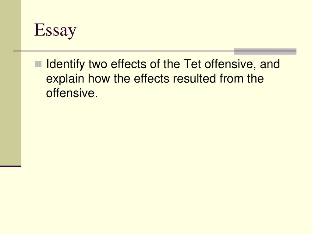 Hamlet Essay Thesis  Essay Identify Two Effects Of The Tet Offensive And Explain How The  Effects Resulted From The Offensive Example Essay Thesis also Example Of An Essay Proposal Chapter  Review The Vietnam War Years  Ppt Download Thesis For Compare And Contrast Essay