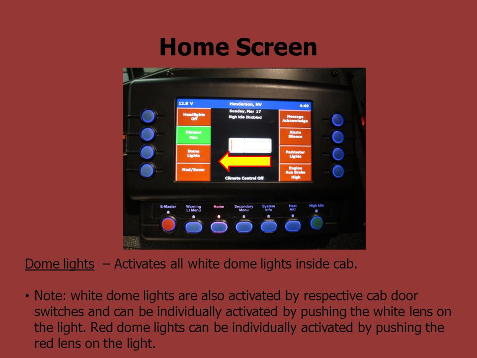 Home Screen Dome lights – Activates all white dome lights inside cab.