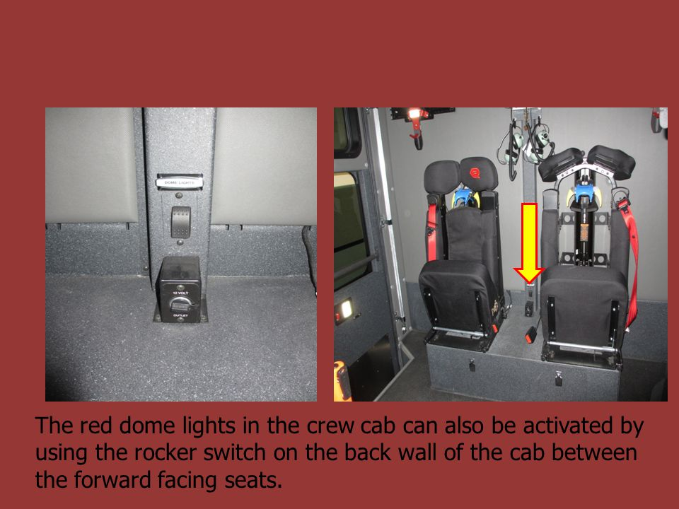 The red dome lights in the crew cab can also be activated by using the rocker switch on the back wall of the cab between the forward facing seats.