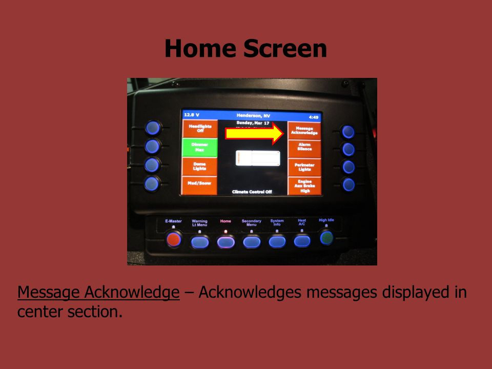Home Screen Message Acknowledge – Acknowledges messages displayed in center section.