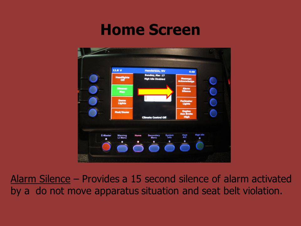 Home Screen Alarm Silence – Provides a 15 second silence of alarm activated by a do not move apparatus situation and seat belt violation.