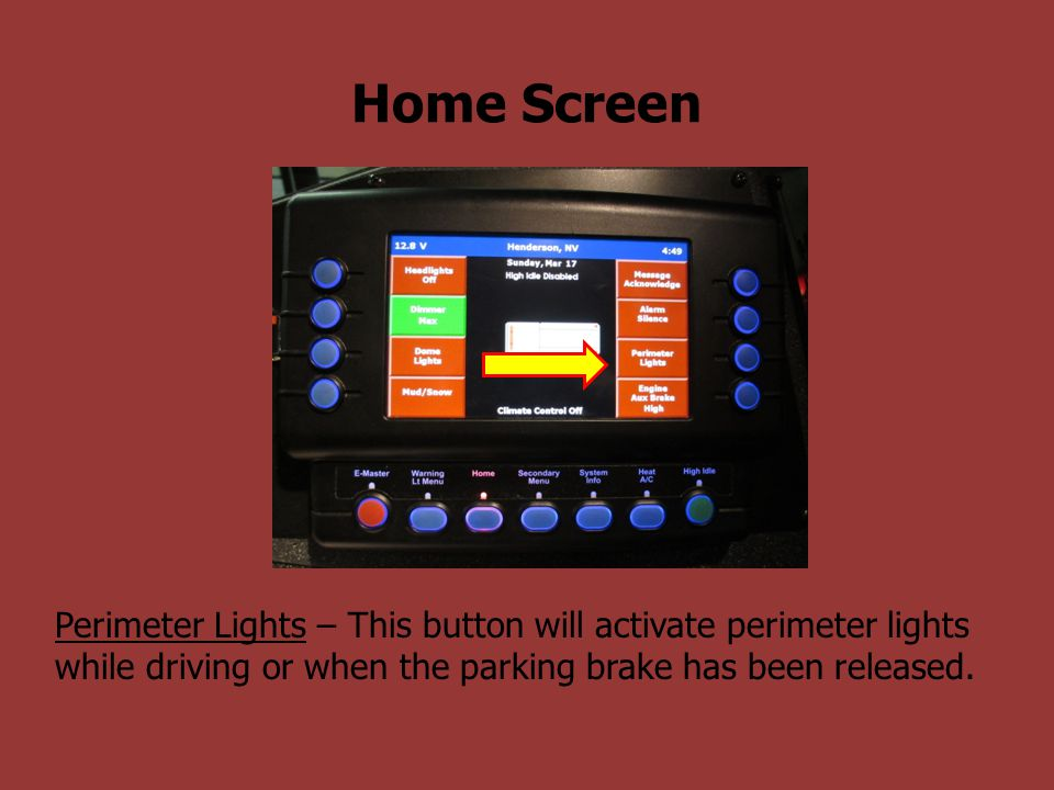 Home Screen Perimeter Lights – This button will activate perimeter lights while driving or when the parking brake has been released.