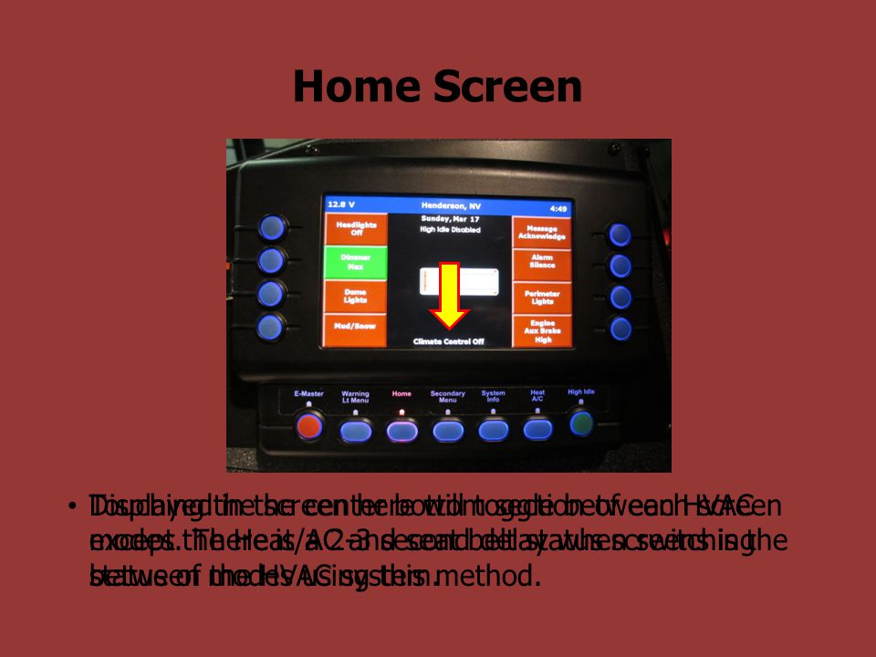 Home Screen Displayed in the center bottom section of each screen except the Heat/AC and seat belt status screens is the status of the HVAC system.