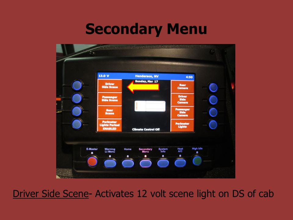 Secondary Menu Driver Side Scene- Activates 12 volt scene light on DS of cab