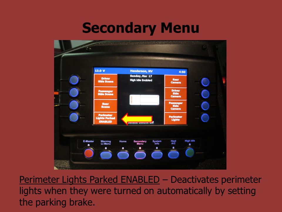 Secondary Menu Perimeter Lights Parked ENABLED – Deactivates perimeter lights when they were turned on automatically by setting the parking brake.