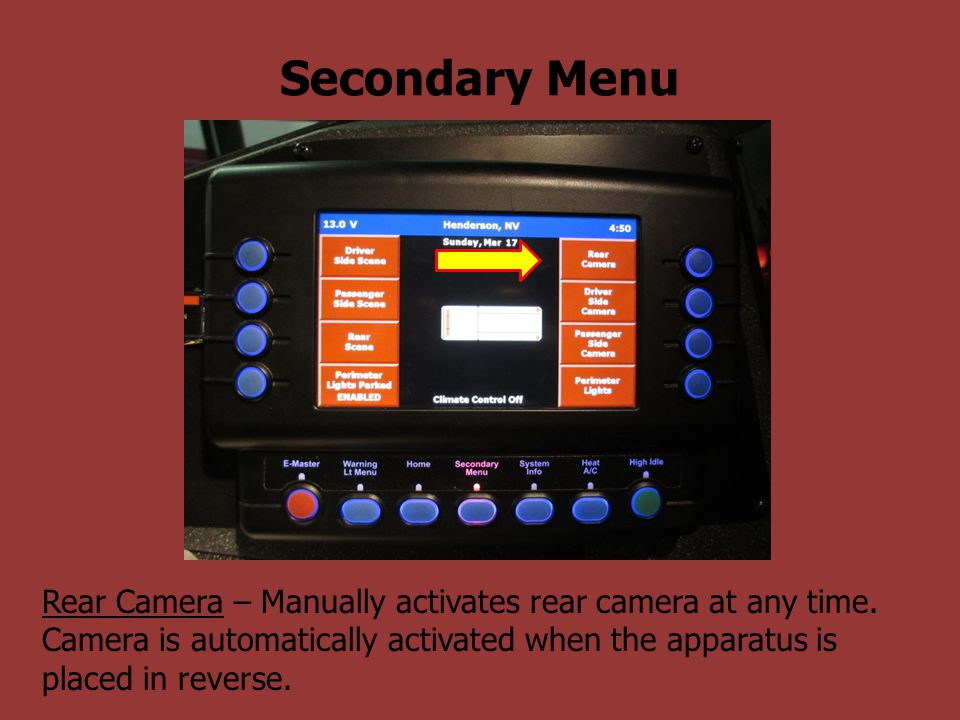 Secondary Menu Rear Camera – Manually activates rear camera at any time.